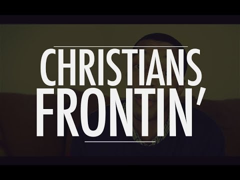 Christians Frontin': Learning to Be Real with People