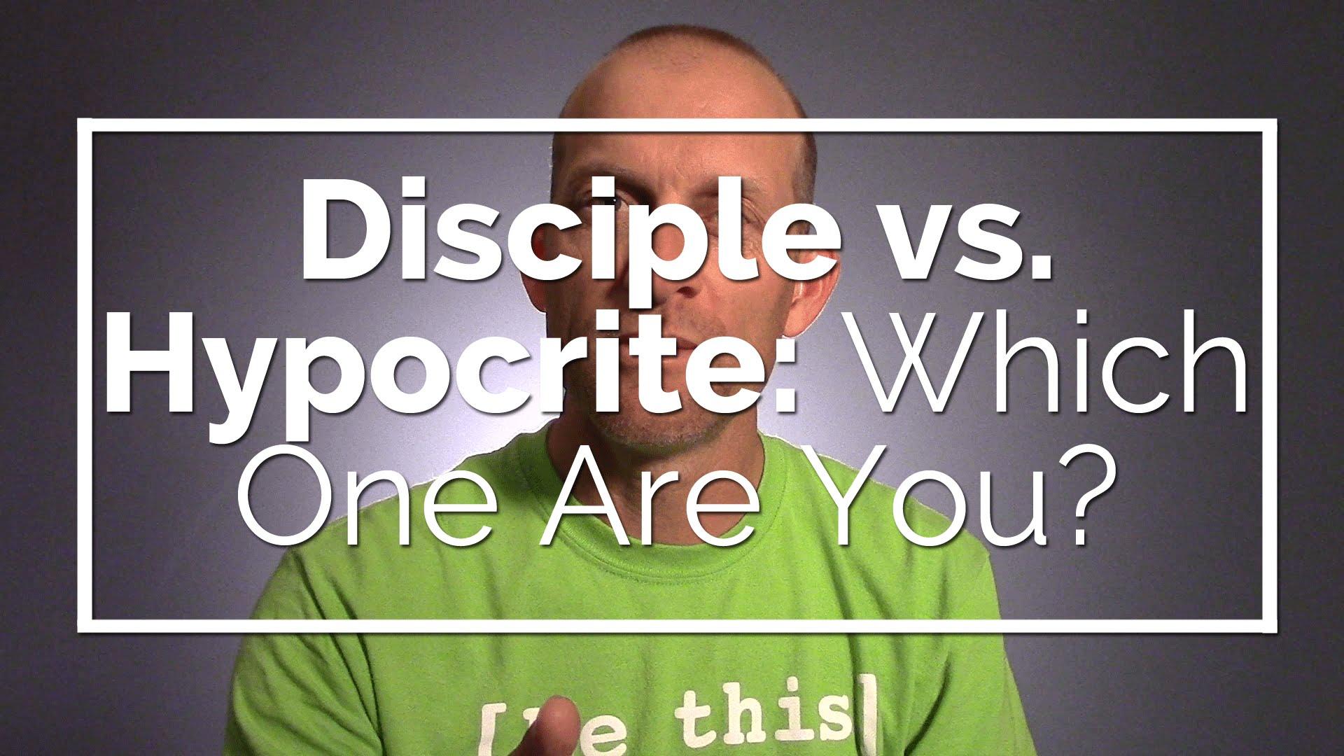 Disciple vs. Hypocrite: Which One Are You?
