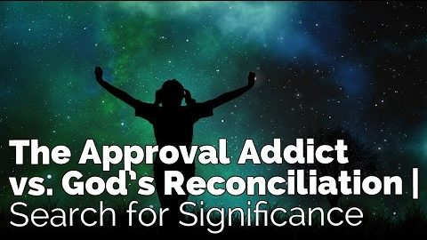 The Approval Addict vs. God's Reconciliation | Search for Significance #3