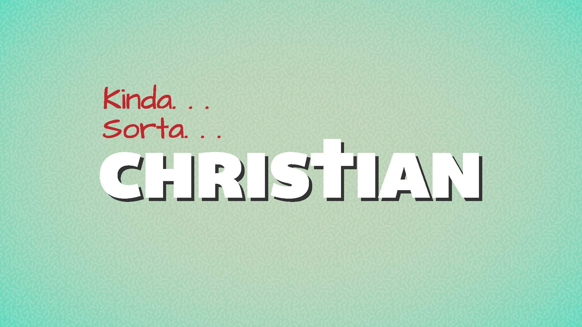 Kinda Sorta Christian: I Believe in God, but Don't Trust Him Fully