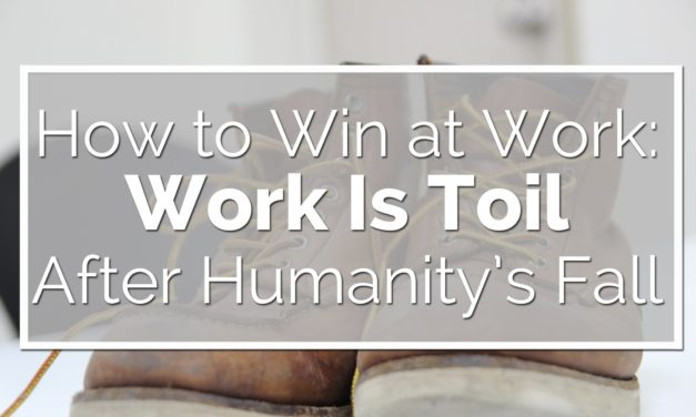 Work Is Toil After Humanity's Fall