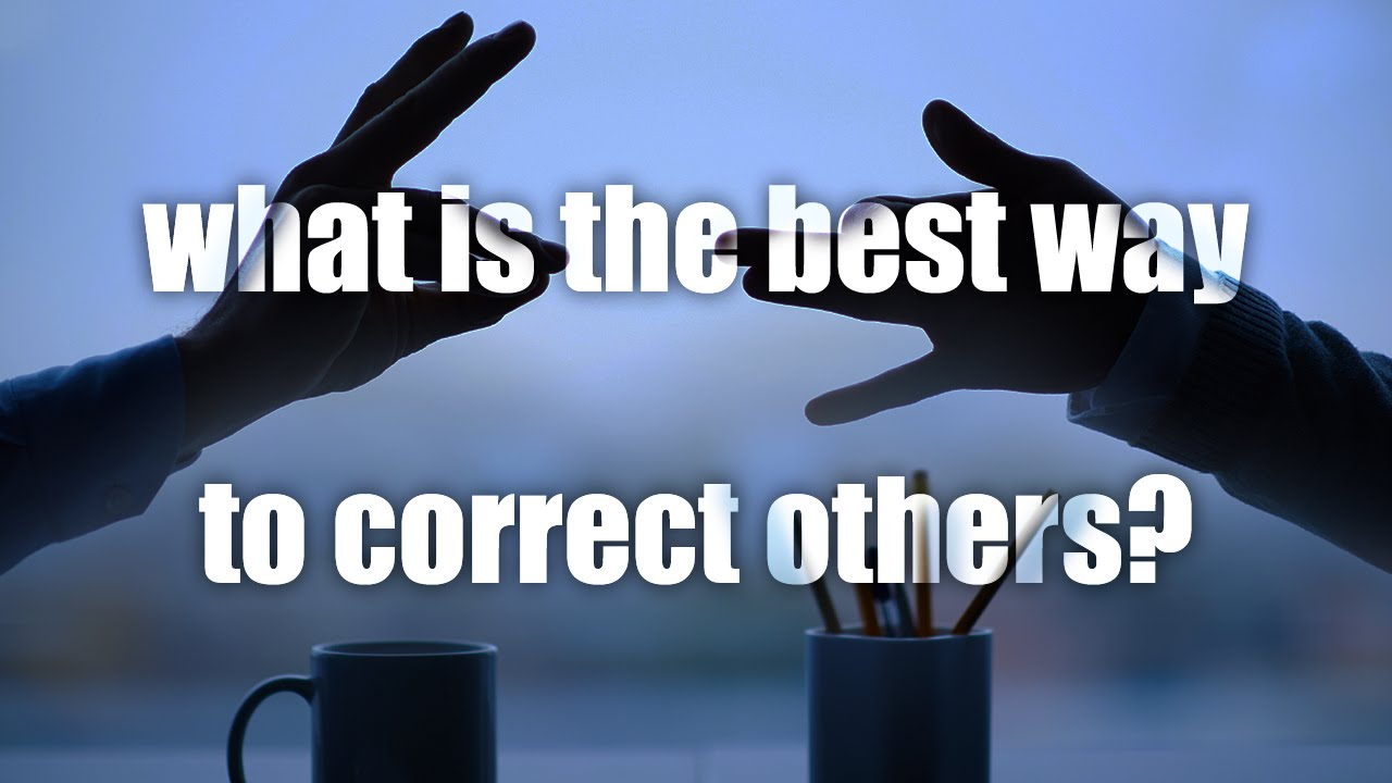 What is the Best Way to Correct Others?